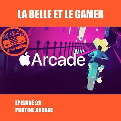 Episode 99: Poutine Arcade