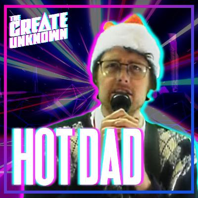 Hot Dad enters The Create Unknown