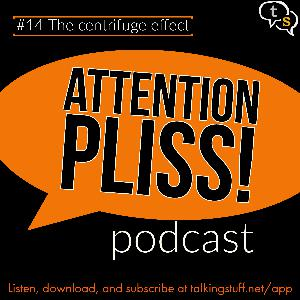 Attention Pliss! podcast #14 - The centrifuge effect