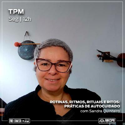 TPM #30 - Rotinas, ritmos, rituais e ritos como práticas de autocuidado