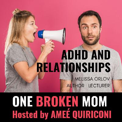 ADHD and Relationships with Melissa Orlov