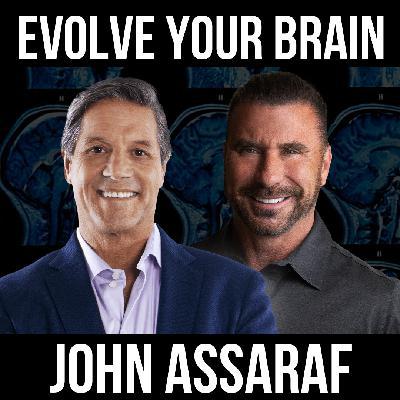 Evolve Your Brain w/ John Assaraf
