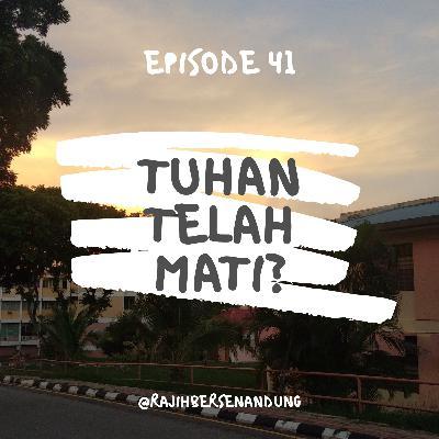 Episode 41 - Tuhan Telah Mati?
