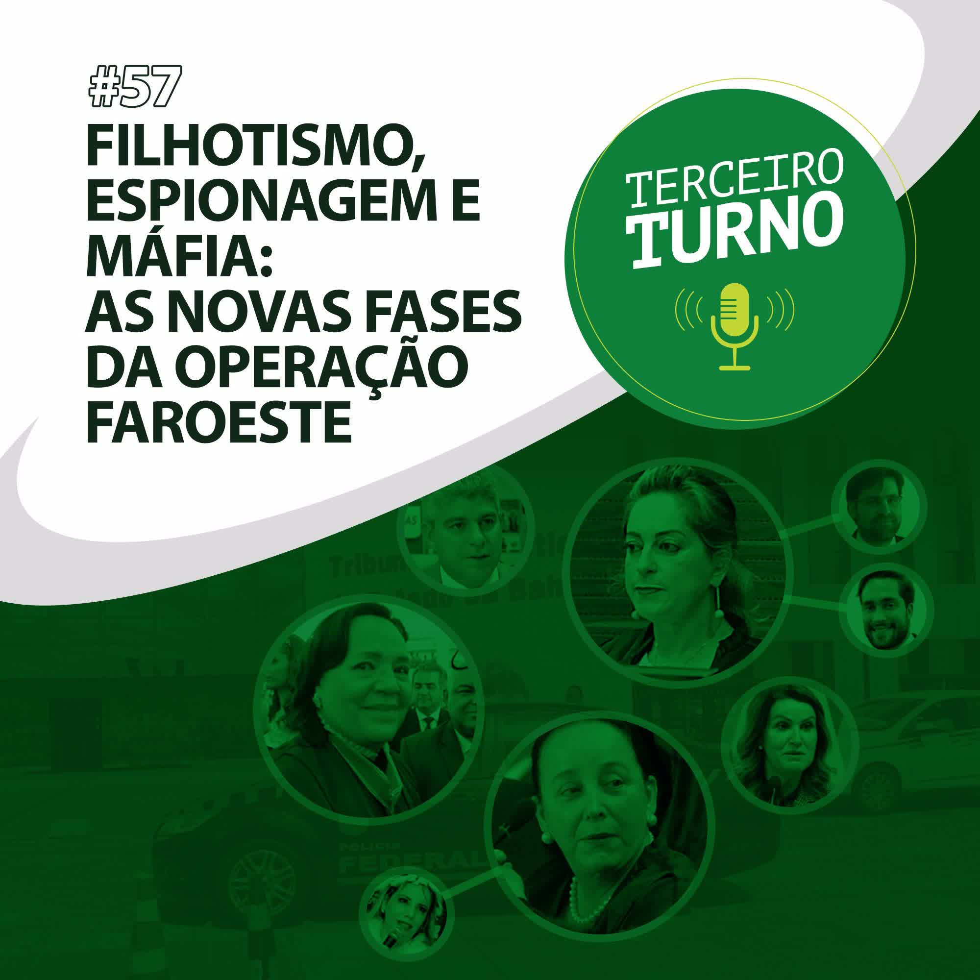 Terceiro Turno #57: Filhotismo, espionagem e máfia - As novas fases da Faroeste