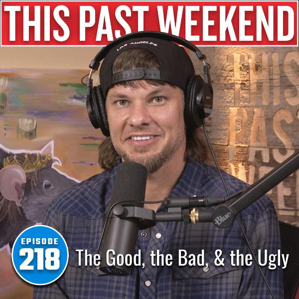 The Good, the Bad, and the Ugly | This Past Weekend #218