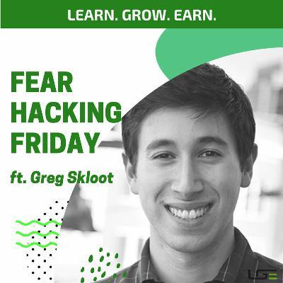 #FearHackingFriday with Greg Skloot