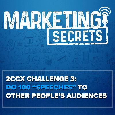 "2CCX Challenge 3: Do 100 ""Speeches"" To Other People's Audiences"