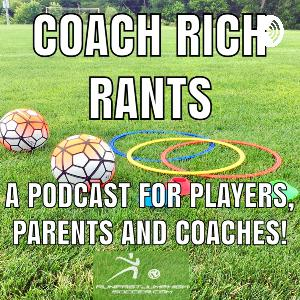 Episode 18 - coach Rich Rants - We are Creating disrespectful players