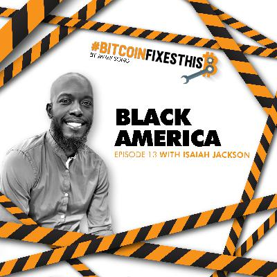Bitcoin Fixes This #13: Black America with Isaiah Jackson