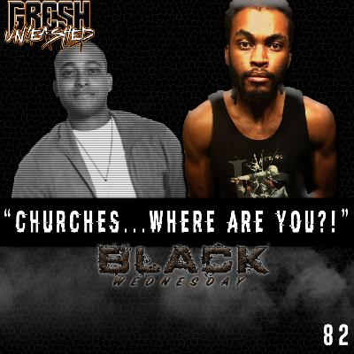 """""""CHURCHES...WHERE ARE YOU?!""""   BLACK WEDNESDAY #2   GRESH UNLEASHED 082"""