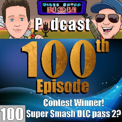 100th Episode! Contest Winner's and Super Smash Bros DLC Pass 2?