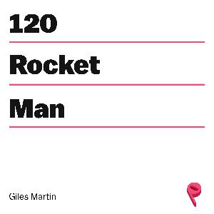 The Man Behind the Rocketman with Giles Martin