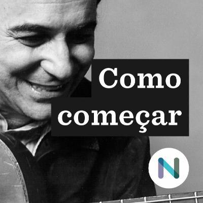 Como começar a ouvir João Gilberto