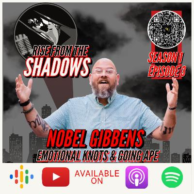 Rise From The Shadows   S1E3: Emotional Knots and Going APE with Nobel Gibbens