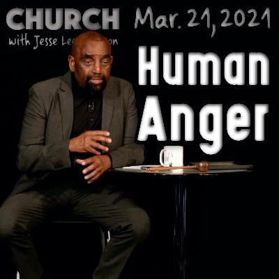03/21/21 Human Anger Is Not God's Anger (Church)