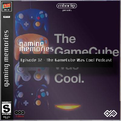 Gaming Memories - 33 - The GameCube Was Cool Podcast