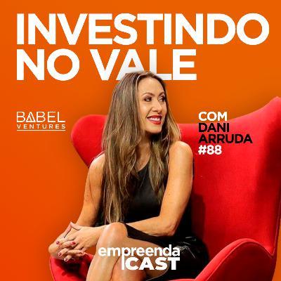 Investindo no Vale com: Dani Arruda | Babel Ventures | #EP88
