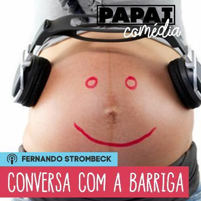 #10 - CONVERSANDO COM O BEBÊ AINDA NA BARRIGA   Papai Comédia