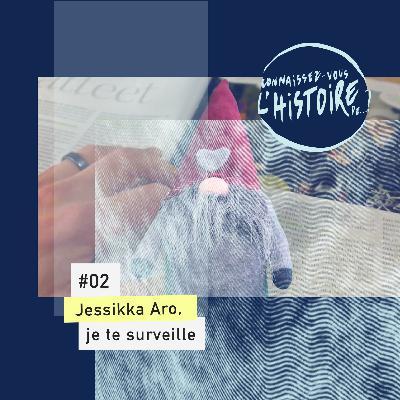 Jessikka Aro, je te surveille