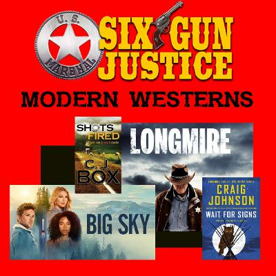 SIX-GUN JUSTICE PODCAST EPISODE 28—MODERN WESTERNS