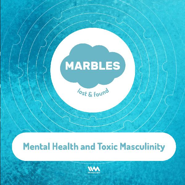 Ep. 04: Mental Health and Toxic Masculinity