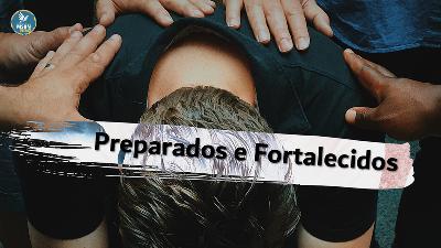 PREPARADOS E FORTALECIDOS | Divani Mendes