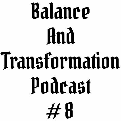 Episode #8 | Balance and Transformation Podcast | Spiritual Warrior