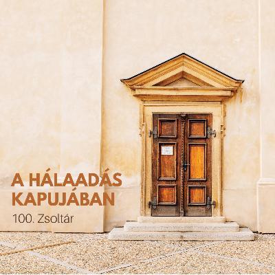 A hálaadás kapujában - 100. Zsoltár