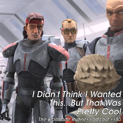 I Didn't Think I Wanted This...But That Was Pretty Cool - The Blockade Runner Podcast #180