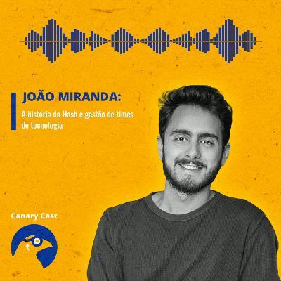 A história da Hash e gestão de times de tecnologia, com João Miranda