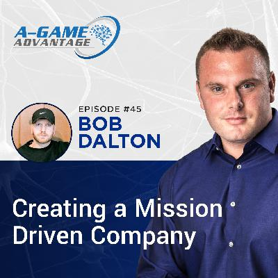 045 - Bob Dalton - Creating a Mission Driven Company