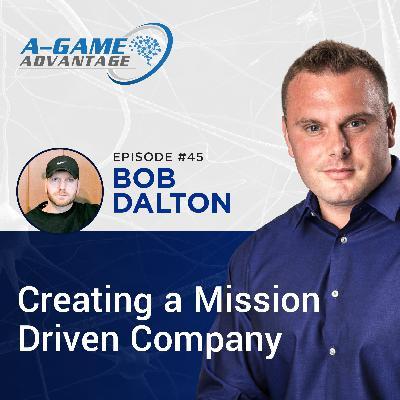 045 - Bob Dalton - Creating a Mission Driven Company