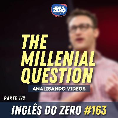 IDZ #163 - The Millenial Question (Analisando Videos)