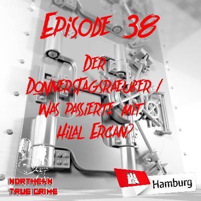 #38 Der Donnerstagsräuber / Was passierte mit Hilal Ercan?