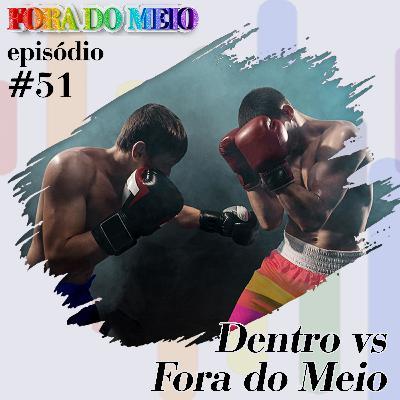 FdM #051 Dentro versus Fora do Meio