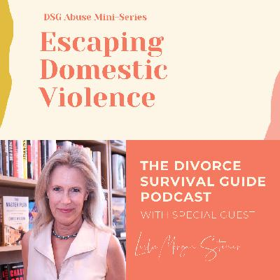 DSG Abuse Mini-Series: Escaping Domestic Violence with Leslie Morgan Steiner