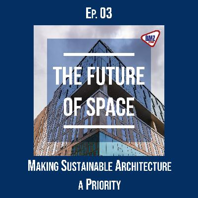 Ep. 03: Making Sustainable Architecture a Priority