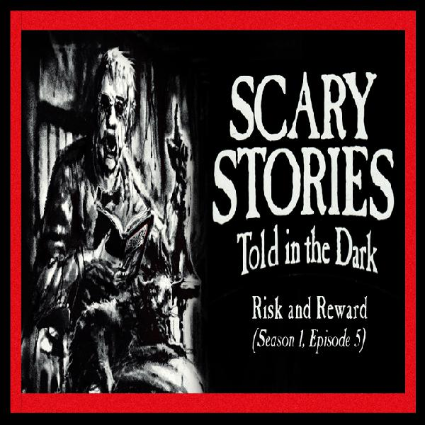 "S1E05 – ""Risk and Reward"" – Scary Stories Told in the Dark"