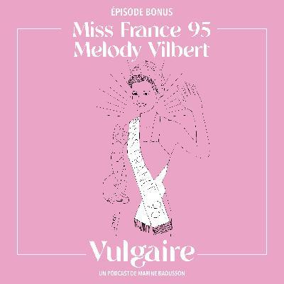 BONUS : UNE CONVERSATION AVEC MISS FRANCE 95, MELODY VILBERT