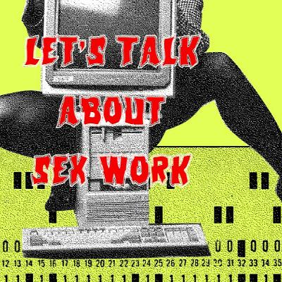 74. Let's Talk About Sex Work (ft. Liara Roux)