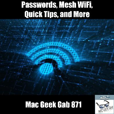 MGG 871: Passwords, Mesh WiFi, Quick Tips, and More