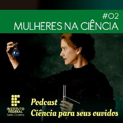 #02 | Ciência para seus ouvidos: Mulheres na Ciência