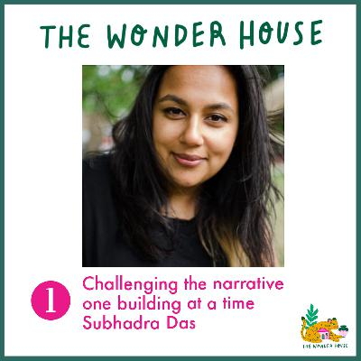 Challenging the narrative, one building at a time with Subhadra Das