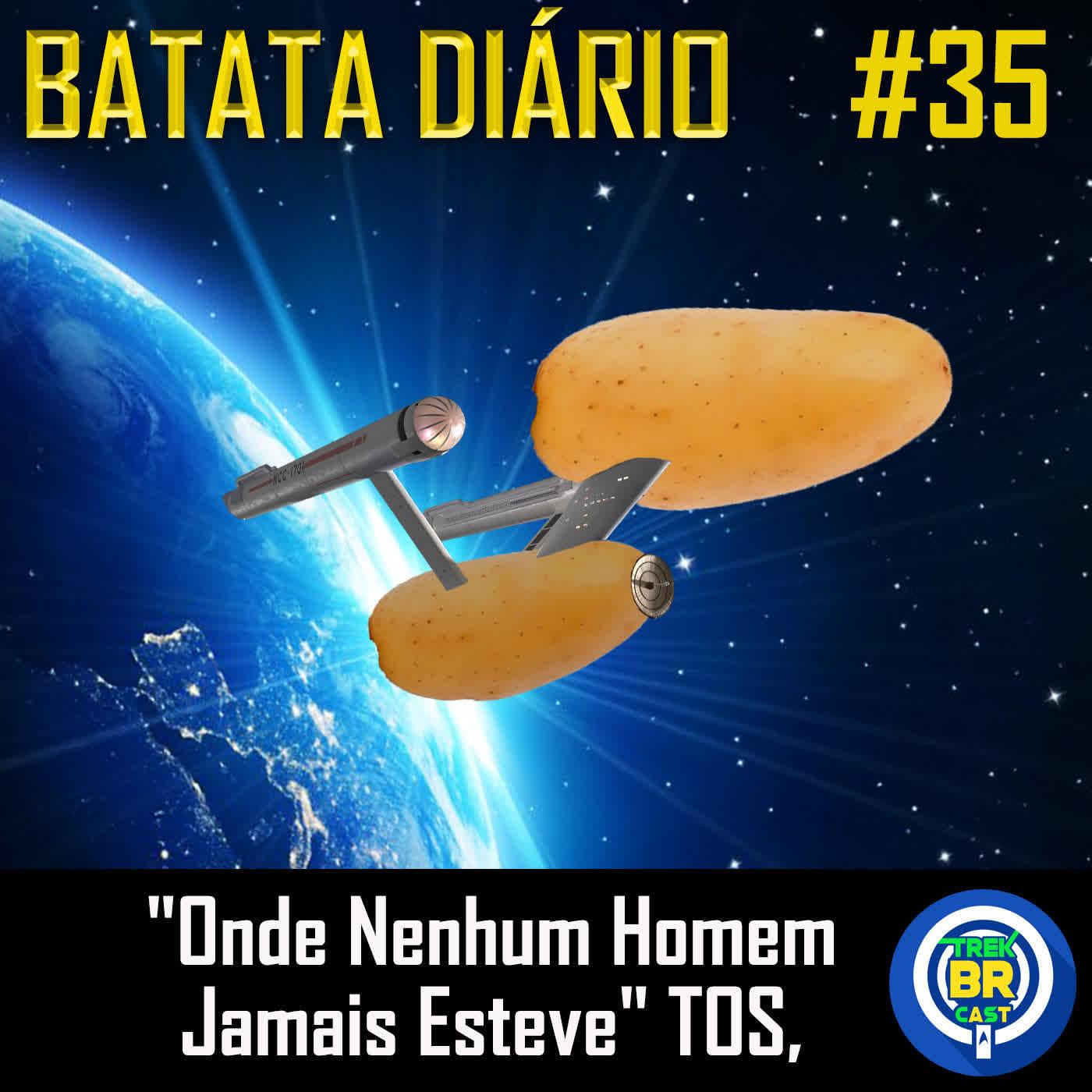 """""""Onde Nenhum Homem Jamais Esteve"""" TOS - Batata Diário Ep82"""