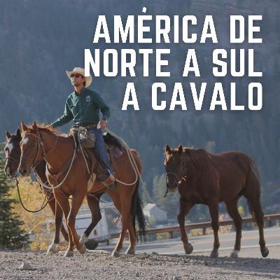 #36: América de Norte a Sul a cavalo - Do Alaska ao Ushuaia