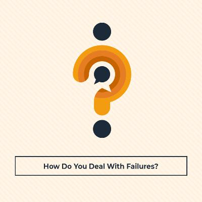 How Do You Deal With Failures?