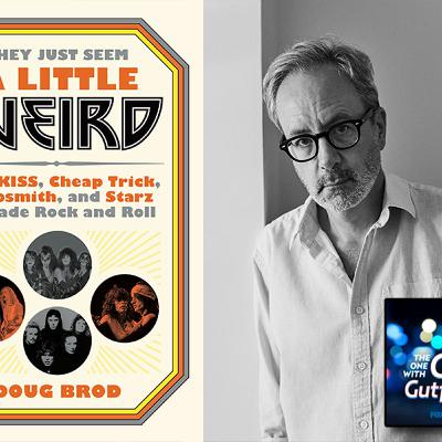 They Just Seem a Little Weird: Tales of 70's Rock with Doug Brod