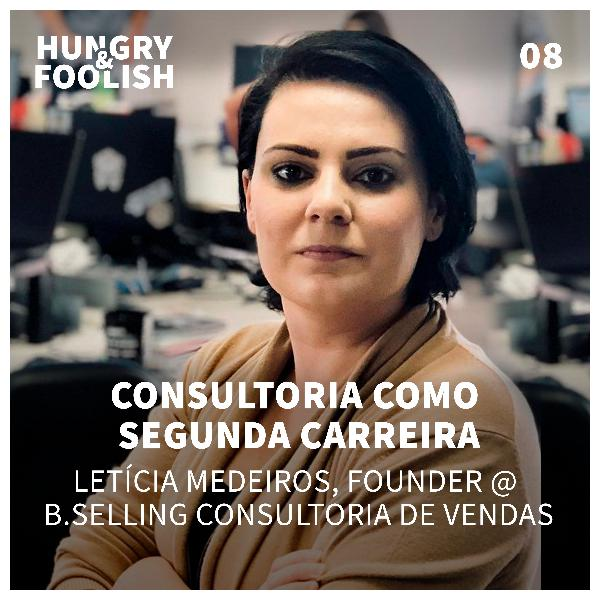 08 - Consultoria como segunda carreira (Letícia Medeiros, Founder @ B.Selling Consultoria de Vendas)