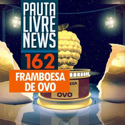 Pauta Livre News #162 - Framboesa de ovo!