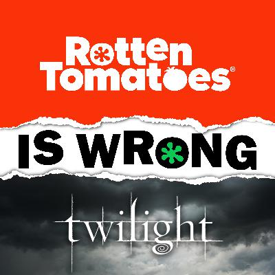 48: We're Wrong About... Twilight (Movie Review)